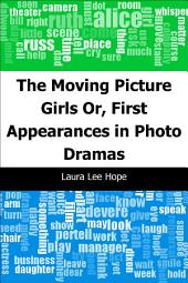 The Moving Picture Girls: Or, First Appearances in Photo Dramas