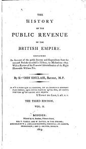 The History of the Public Revenue of the British Empire: Containing an Account of the Public Income and Expenditure from the Remotest Periods Recorded in History, to Michaelmas 1802. With a Review of the Financial Administration of the Right Honorable William Pitt, Volume 2