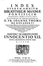 Bibliotheca maxima pontificia in qua authores melioris notae qui hactenus pro Sancta Romana Sede, tum Theologice, tum Tanonice scripserunt, fere omnes continentur: Index