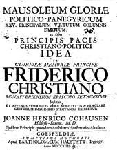 Mausoleum gloriae politico-panegyricum, XXV. principalium virtutum columnis erectum: in quo principis pacis christiano-politici idea in gloriosae memoriae principe Friderico Christiano ... sistitur ...