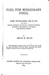 Fuel for Missionary Fires: Some Programmes and Plans for Use in Young People's Societies, Sunday-schools, Monthly Missionary Concerts, and Mission Bands