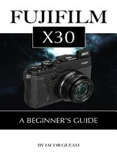 Fujifilm X30: A Beginner's Guide
