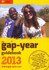 The Gap-year Guidebook 2013: Everything You Need to Know about Taking a Gap-year Or Year Out, Book 2013