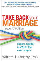 Take Back Your Marriage, Second Edition: Sticking Together in a World That Pulls Us Apart, Edition 2