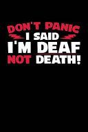 Don't Panic I Said I'm Deaf Not Death!