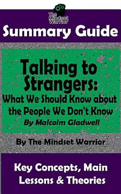 SUMMARY  Talking to Strangers  What We Should Know about the People We Don t Know  By Malcolm Gladwell   The MW Summary Guide