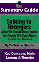 Summary Talking To Strangers What We Should Know About The People We Don T Know By Malcolm Gladwell The Mw Summary Guide Book PDF
