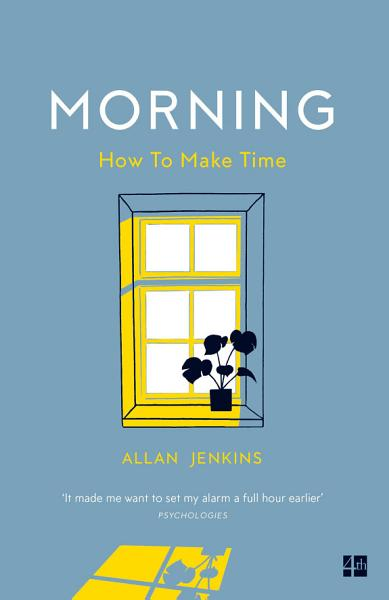 Download Morning  How to make time  A manifesto Book