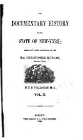 The Documentary history of the state of New-York: arranged under direction of the Hon. Christopher Morgan, secretary of State