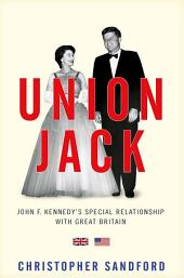 Union Jack: JFK's Special Relationship with Great Britain