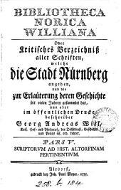 Bibliotheca Norica Williana; oder Kritisches Verzeichnis, aller Schriften, welche die Stadt Nürnberg angehen [&c.].