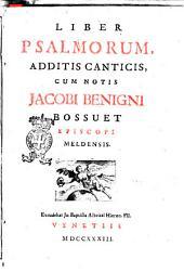 Liber psalmorum, additis canticis, cum notis Jacobi Benigni Bossuet episcopi Meldensis