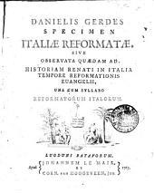 Danielis Gerdes specimen italiae reformatae, sive observata quaedam ad historiam renati in Italia tempore reformationis evangelii, una cum syllabo reformatorum italorum