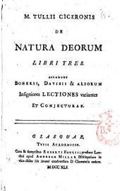 M. Tullii Ciceronis De natura deorum libri tres. Accedunt Boherii, Davisii & aliorum insigniores lectiones variantes et conjecturae