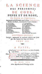 La science des personnes de cour d'epée et de robe: contenant les traités suivans : la religion ...