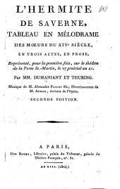 L'hermite de Saverne: tableau en mélodrame des moeurs du XIVe siècle en trois actes et en prose