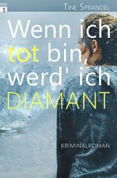Wenn ich tot bin, werd' ich Diamant: Kriminalroman