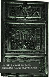Les arts à la cour des papes pendant le XVe et le XVIe siècle: recueil de documents inédits tirés des archives et des bibliothèques romaines, Volume28