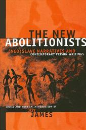 New Abolitionists, The: (Neo)slave Narratives And Contemporary Prison Writings
