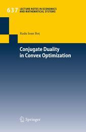 Conjugate Duality in Convex Optimization