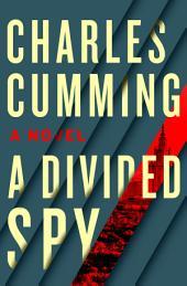 A Divided Spy: A Novel