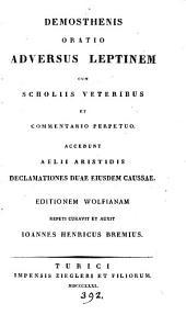Demosthenis oratio adversus Leptinem. Accedunt Aelii Aristidis declamationes duae eiusdem caussae. Ed. Wolfianum repeti curavit et auxit I.H. Bremius