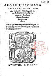 Apophthegmata ducenta, nunc primum aedita, ultra quingenta, alias impressa... D. Marco Mantua, Bonauito, Patauino authore...