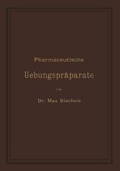 Pharmaceutische uebungspräparate: Anleitung zur darstellung, erkennung, prüfung und stöchiometrischen berechnung von officinellen chemisch-pharmaceutischen präparaten
