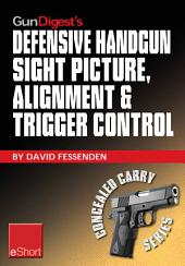 Gun Digest's Defensive Handgun Sight Picture, Alignment & Trigger Control eShort: Learn the basics of sight alignment and trigger control for more effective combat handgunning.