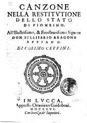Canzone nella restitutione dello stato di Piombino. All'illustrissimo, & eccellentissimo signore don Bellisario Aragona Appiano. Di Cosimo Ceffini