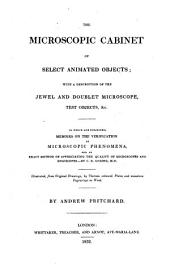 The Microscopic Cabinet of Select Animated Objects; with a Description of the Jewel and Coublet Microscope Test Objects Etc. To which are Subjoined, Memoirs on the Verification of Microscopic Phenomena ... by C . R. Goring