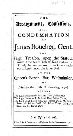 The Arraignment  Confession and Condemnation of James Boucher for High Treason     on Monday the 28th of February  1703 4 PDF