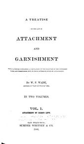 A Treatise on the Law of Attachment and Garnishment: With an Appendix Containing a Compilation of the Statutes of the Different States and Territories Now in Force Governing Suits by Attachment, Volume 1