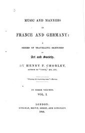 Music and Manners in France and Germany: a Series of Travelling Sketches of Art and Society: Volume 1