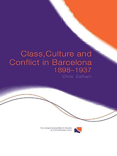 Download Class  Culture and Conflict in Barcelona  1898 1937 Book