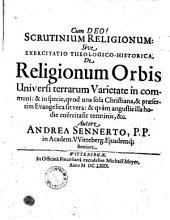 Scrutinium religiosum, sive exercitatio theologico-historica de religionum orbis universi terrorum varietate in communi