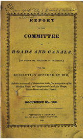 Report of the Committee on Roads and Canals, of which Mr. Williams is Chairman, Upon the Resolution Offered by Him, Relative to Removal of Obstructions to the Free Navigation of the Harloem [sic] River, and Spuytendevil Creek, for Sloops, Steam-boats and Other Vessels