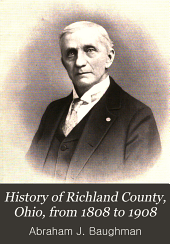 History of Richland County, Ohio, from 1808 to 1908: Also Biographical Sketches of Prominent Citizens of the County, Volume 1
