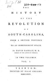 The History of the Revolution of South-Carolina: From a British Province to an Independent State, Volume 1