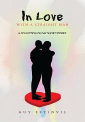 In Love with a Straight Man: A Collection of Gay Short Stories