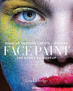 Face Paint  Deutsche Erstausgabe   The Story of Make up PDF