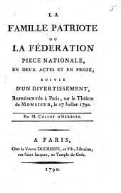 La Famille patriote ou la Féderation: pièce nationale en deux actes et en prose, suivie d'un divertissement