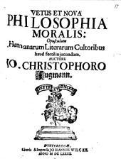Vetus et nova philosophia moralis: opusculum humanorum literarum cultoribus haud forte iniuncundum