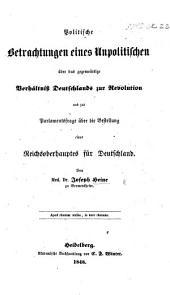 Politische Betrachtungen eines Unpolitischen über das gegenwärtige Verhältniss Deutschlands zur Revolution und zur Parlamentsfrage über die Bestellung eines Reichsoberhauptes für Deutschland