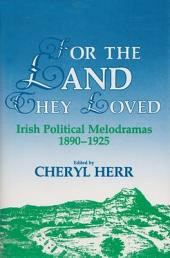 For the land they loved: Irish political melododramas, 1890 - 1925