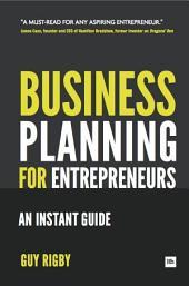 Business Planning For Entrepreneurs: An Instant Guide