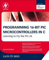 Programming 16-Bit PIC Microcontrollers in C: Learning to Fly the PIC 24, Edition 2