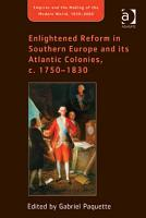 Enlightened Reform in Southern Europe and its Atlantic Colonies  c  1750 1830 PDF
