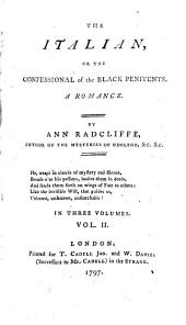 The Italian: Or the Confessional of the Black Penitents. A Romance. By Ann Radcliffe, ... In Three Volumes. ...