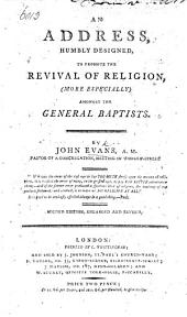 An address humbly designed to promote the revival of religion, more especially amongst the General Baptists. Second edition, enlarged, etc